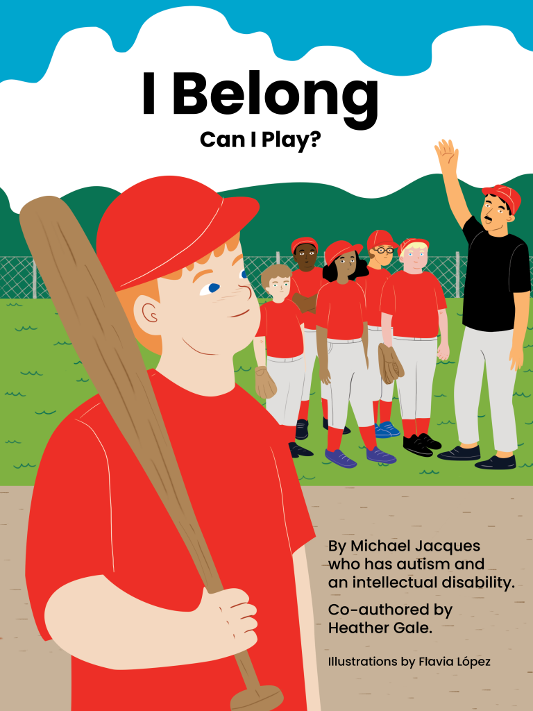 The cover for the picture book, I Belong: Can I Play? written by Heather Gale is a story about Michael Jacques and how it feels to be autistic and excluded until he discovers Special Olympics